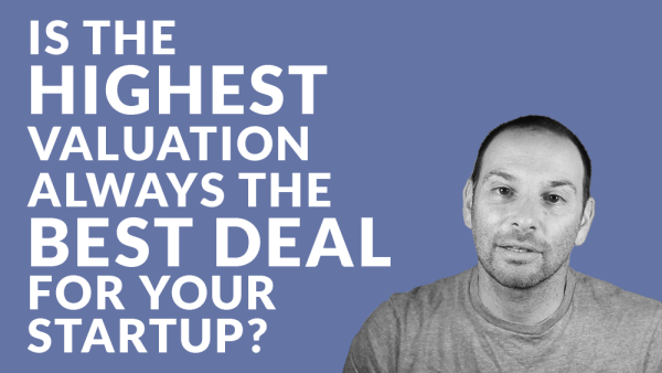 Is the Highest Valuation Always the Best Deal for Your Startup?