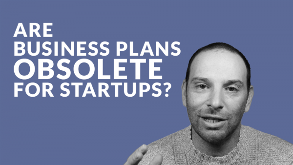Are Business Plans Obsolete for Startups?