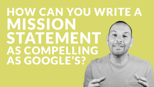 How Can You Write a Mission Statement as Compelling as Google's?