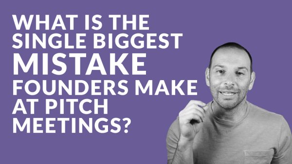What Is the Single Biggest Mistake that Founders Make at Pitch Meetings?